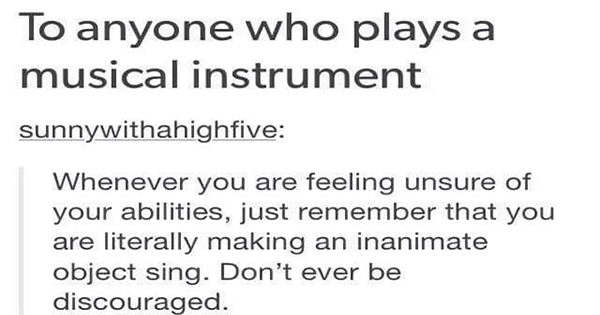 To anyone who plays a musical instrument
