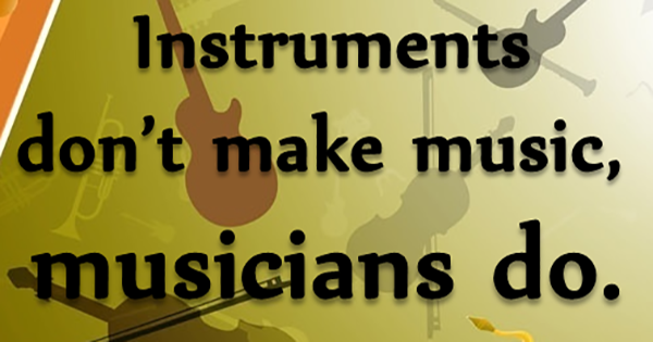 Instruments don't make music