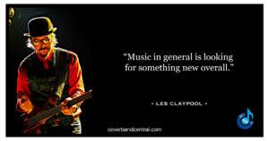 Les Claypool Quote