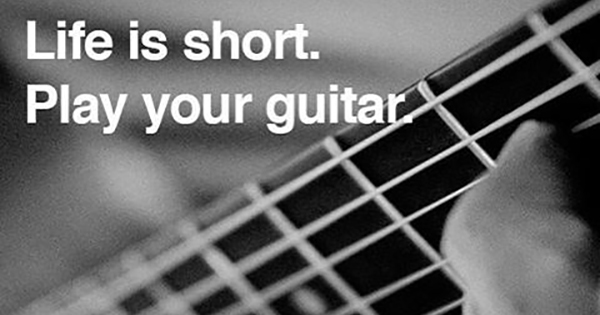 Life is short play your guitar
