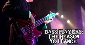 Bass players the reason you dance
