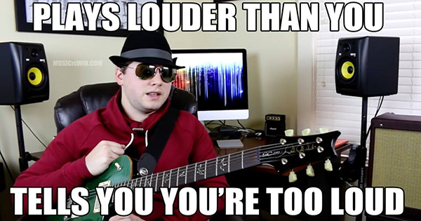 You're too loud