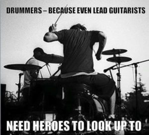 Drummers are heroes