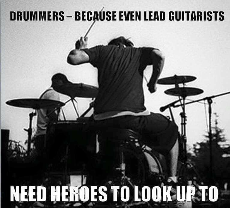 Drummers are heroes