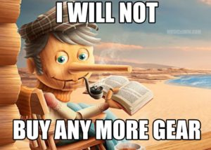 Will not buy more gear