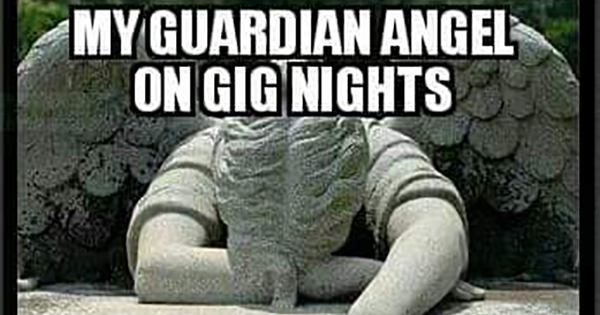 My guardian angel on gig nights