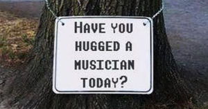 Have you hugged a musician today