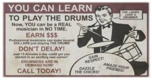 You can learn to play the drums