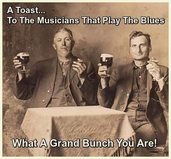 Toast to musicians who play the blues