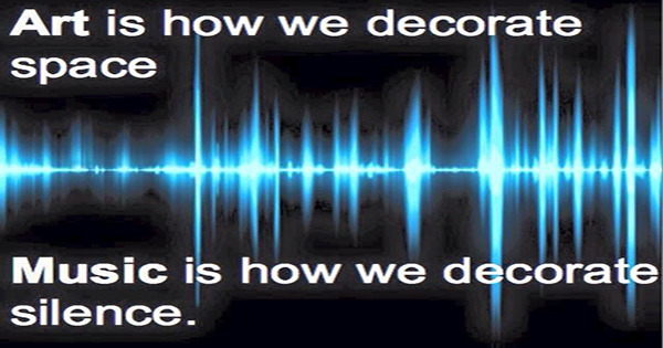 Music is how we decorate silence