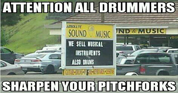 Drummers sharpen your pitchforks