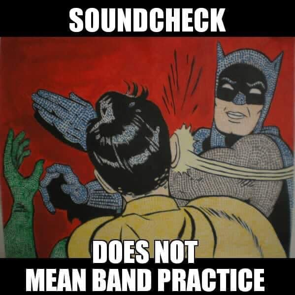 Soundcheck does not mean band practice