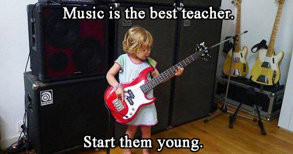 Music is the best teacher. Start them young.