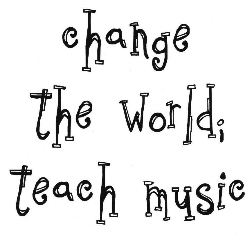 Change the world. Teach music.