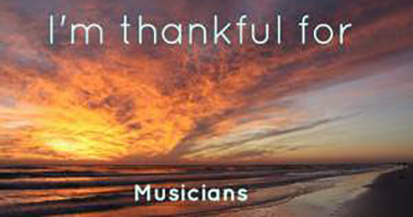 I'm thankful for musicians