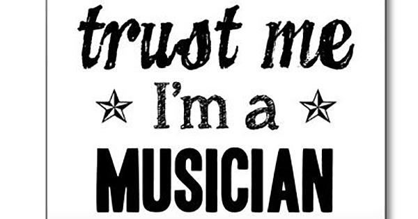 Trust me I'm a musician