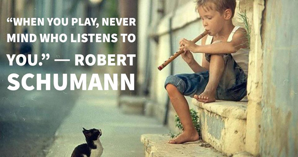 When you play, never mind who listens to you