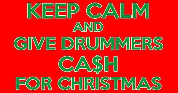 Give drummers cash for Christmas
