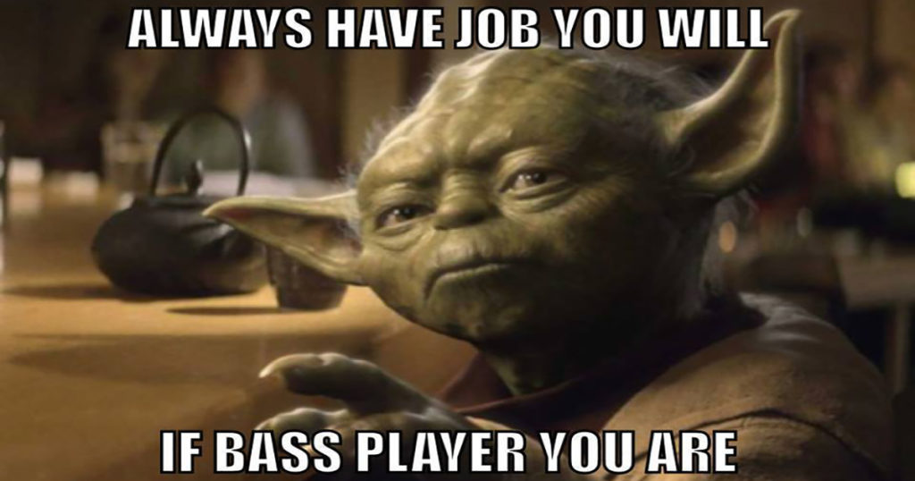Yoda says bass players will always have a job